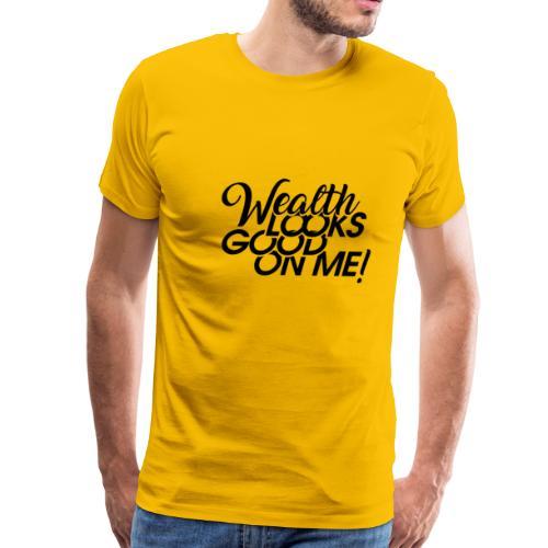 Wealth Looks Good On Me - Men's Premium T-Shirt