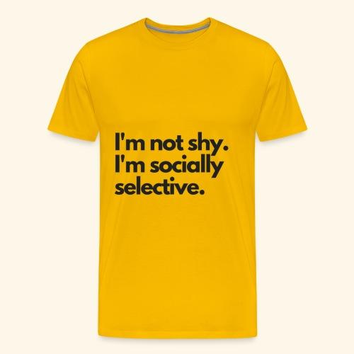 I'm not shy. I'm socially selective. - Men's Premium T-Shirt