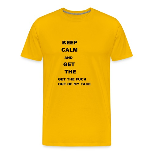 Keep calm and get out of my face - Men's Premium T-Shirt