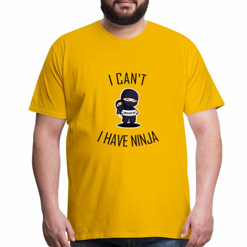 I can't I have ninja - Men's Premium T-Shirt