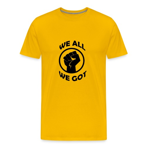 WE ALL WE GOT - Men's Premium T-Shirt