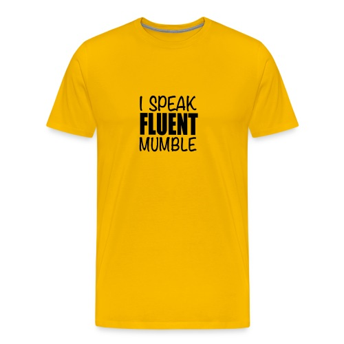 I Speak Fluent Mumble - Men's Premium T-Shirt