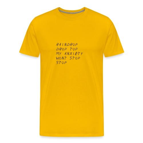 Raindrop Drop Top My Anxiety Wont Stop Stop - Men's Premium T-Shirt