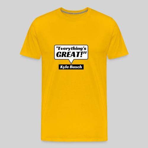 Everything's Great Kyle Busch Quote - Men's Premium T-Shirt