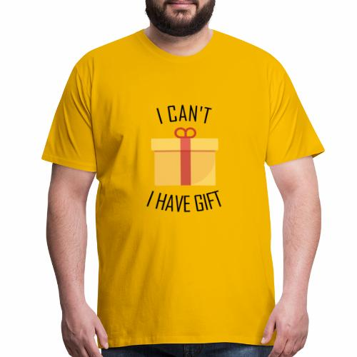 I can't I have Gift - Men's Premium T-Shirt