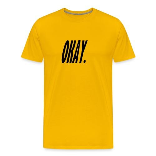 okay. - Men's Premium T-Shirt