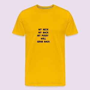 my pussy will grab back - Men's Premium T-Shirt
