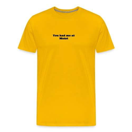 You had me at moist - Men's Premium T-Shirt