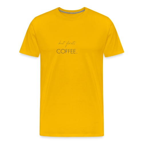 but first, Coffee. - Men's Premium T-Shirt