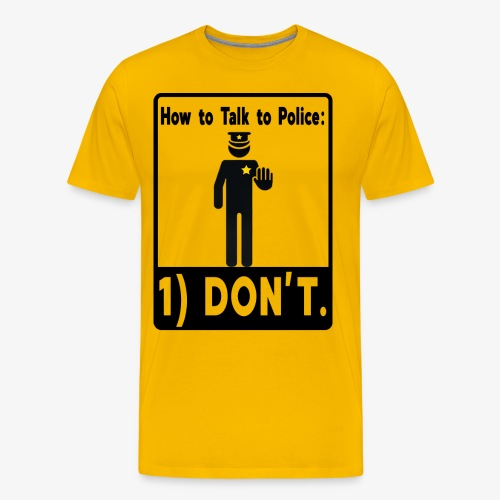 Don't Talk to Police! - Men's Premium T-Shirt