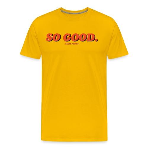 So Good. - Men's Premium T-Shirt
