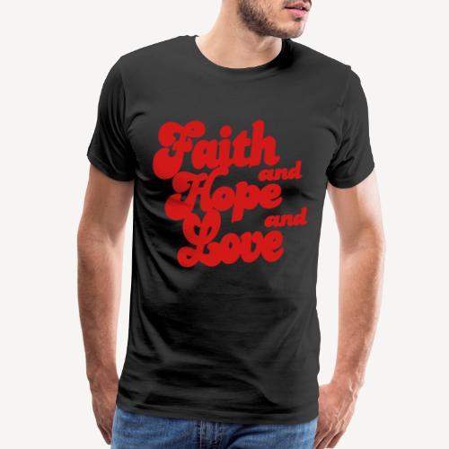 FAITH AND HOPE AND LOVE - Men's Premium T-Shirt