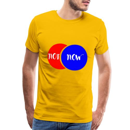 not now - Men's Premium T-Shirt