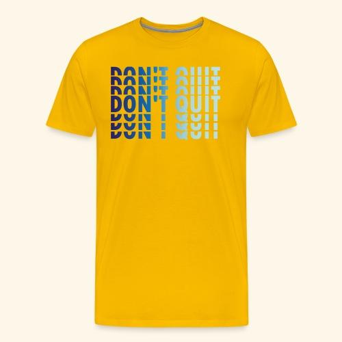DON'T QUIT #1 - Men's Premium T-Shirt