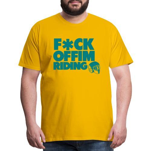 FCK OFF IM Riding - Men's Premium T-Shirt