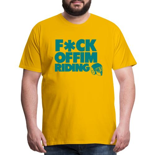 FCK OFF IM Riding - Men's Premium T-Shirt
