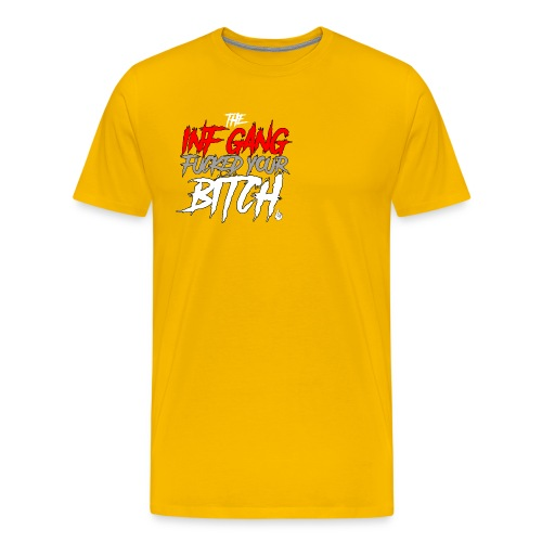 Inf Gang Fucked Your Bitch - Men's Premium T-Shirt