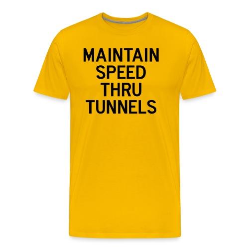 Maintain Speed Thru Tunnels (Black) - Men's Premium T-Shirt