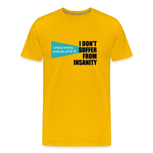 I Don't Suffer From Insanity, I enjoy every minute - Men's Premium T-Shirt