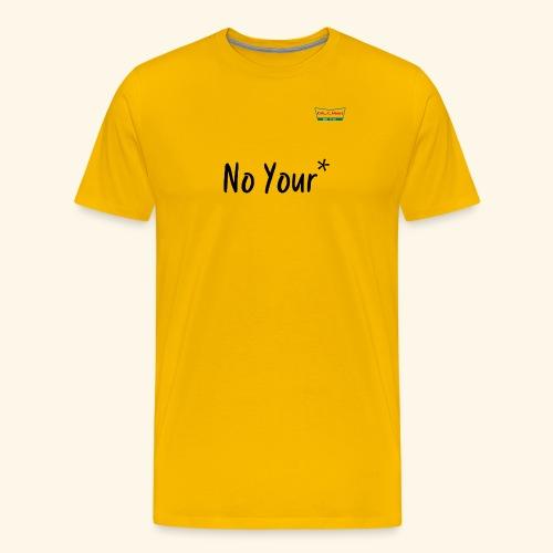 No Your* - Men's Premium T-Shirt