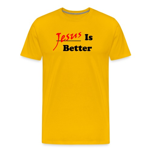 Jesus Is Better (Mens) - Men's Premium T-Shirt