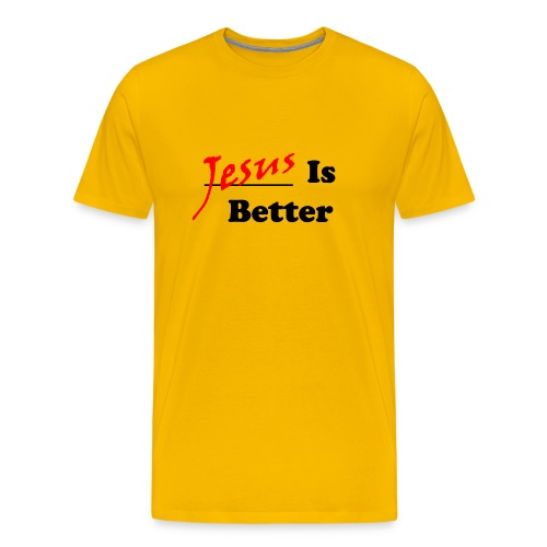 Jesus Is Better (Mens) - Men's Premium T-Shirt