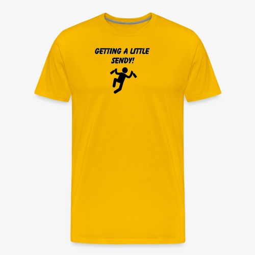 Getting A Little Sendy! - Men's Premium T-Shirt