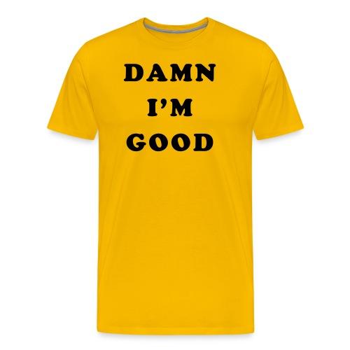 Damn I m Good - Men's Premium T-Shirt