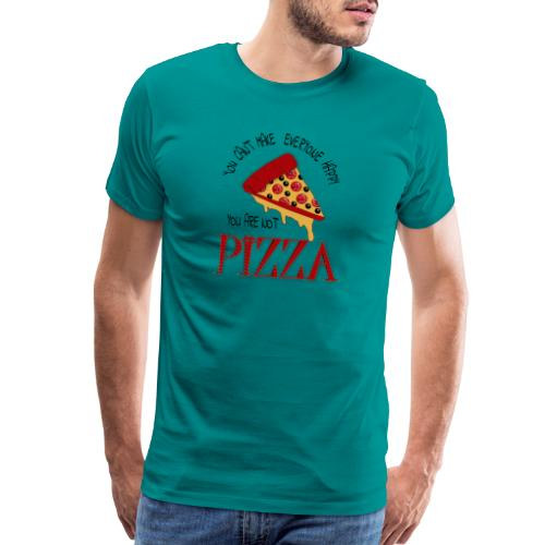 You Can't Make Everyone Happy You Are Not Pizza - Men's Premium T-Shirt
