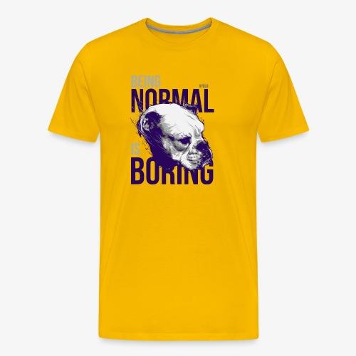 Being normal is boring - Bull Dog - Men's Premium T-Shirt