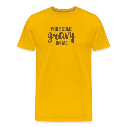 Pour Some Gravy On Me - Men's Premium T-Shirt
