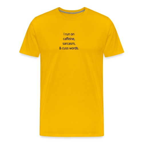 I Run On Caffeine, Sarcasm, & Cuss Words - Men's Premium T-Shirt