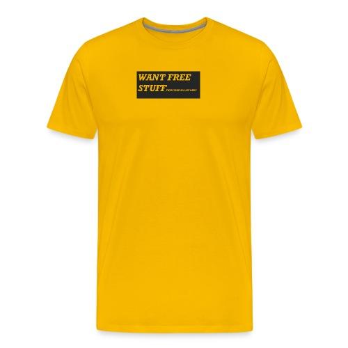 Want free stuff Than take all my debt - Men's Premium T-Shirt