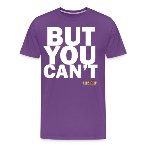 BUT YOU CAN'T - Men's Premium T-Shirt