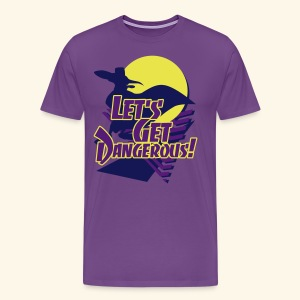 Let's get dangerous - Men's Premium T-Shirt