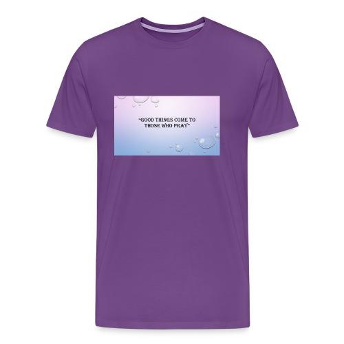 GOOD_THINGS_COME_TO_THOSE_WHO_PRAY - Men's Premium T-Shirt