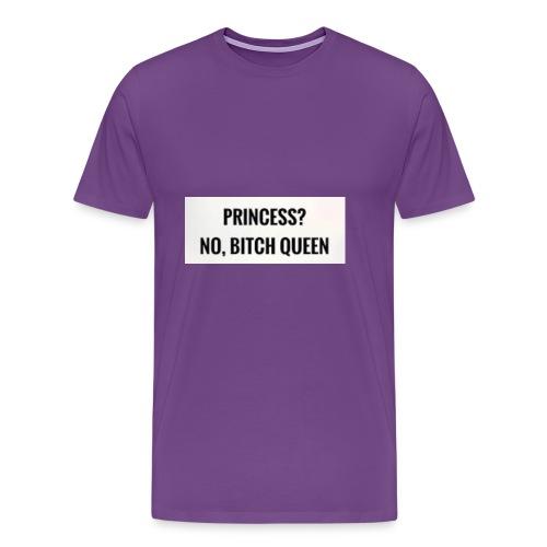 Princess? No bitch Queen - Men's Premium T-Shirt
