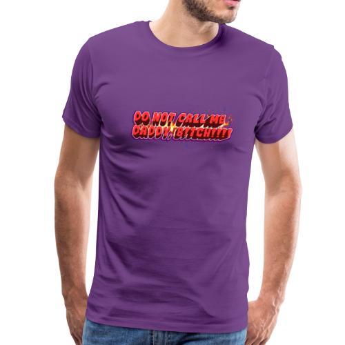 Don't Call Me Daddy - Men's Premium T-Shirt