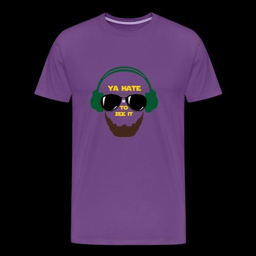Ya Hate to See It - Men's Premium T-Shirt