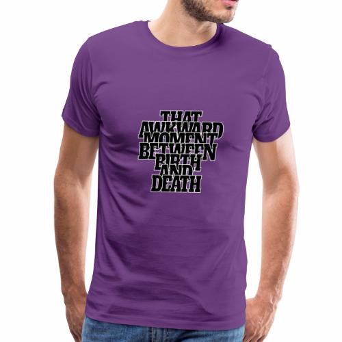 That Awkward Moment between Birth and Death - Men's Premium T-Shirt