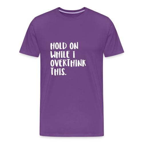 Hold on while I overthink - Men's Premium T-Shirt