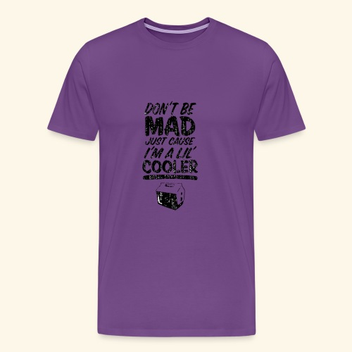 Cause I m A Lil Cooler - Men's Premium T-Shirt