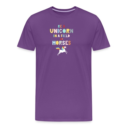 Be A Unicorn In A Field Of Horses Magical Unicorn - Men's Premium T-Shirt