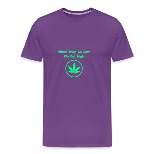 When they go low we get high - Men's Premium T-Shirt