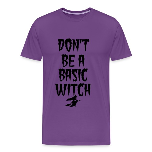 Don't Be a Basic Witch! - Men's Premium T-Shirt