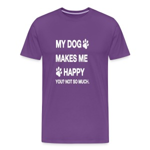 My Dog makes me happy! You Not so much! - Men's Premium T-Shirt