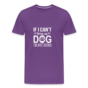 If I cant bring my dog I'm not going - Men's Premium T-Shirt