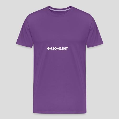 ON SOME SHIT Logo (White Logo Only) - Men's Premium T-Shirt