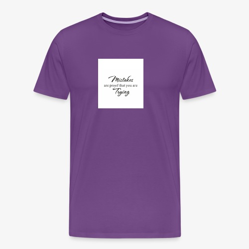 Mistakes are proof that you are tyring - Men's Premium T-Shirt