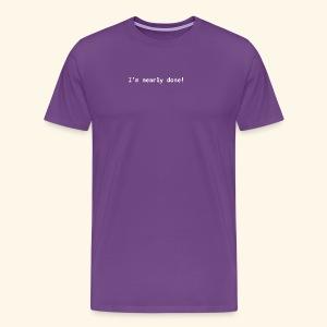 The shortest programmer joke: I'm nearly done! - Men's Premium T-Shirt